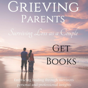 "Get the book ""Grieving Parents: Surviving Loss as a Couple"" on www.grievingparents.net"